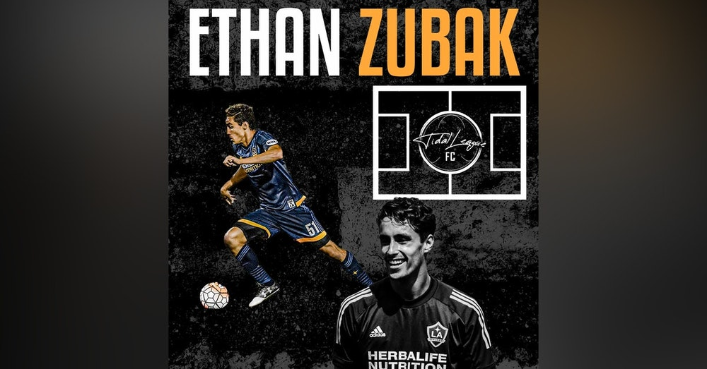 Ethan Zubak from the LA Galaxy joins us to talk MLS season and his journey to date