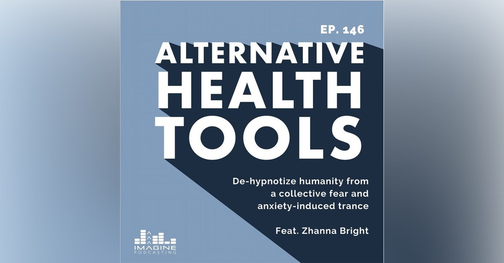 146 De-hypnotize humanity from a collective fear and anxiety-induced trance with Zhanna Bright
