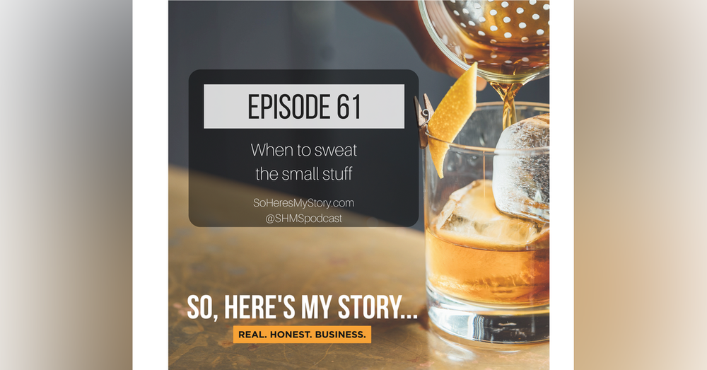 Ep61: When To Sweat The Small Stuff