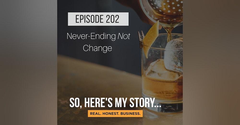 Ep202: Never-Ending Not Change