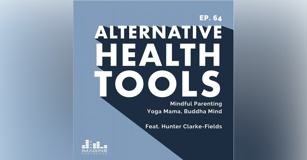 064 Hunter Clarke-Fields: Mindful Parenting - Yoga Mama, Buddha Mind