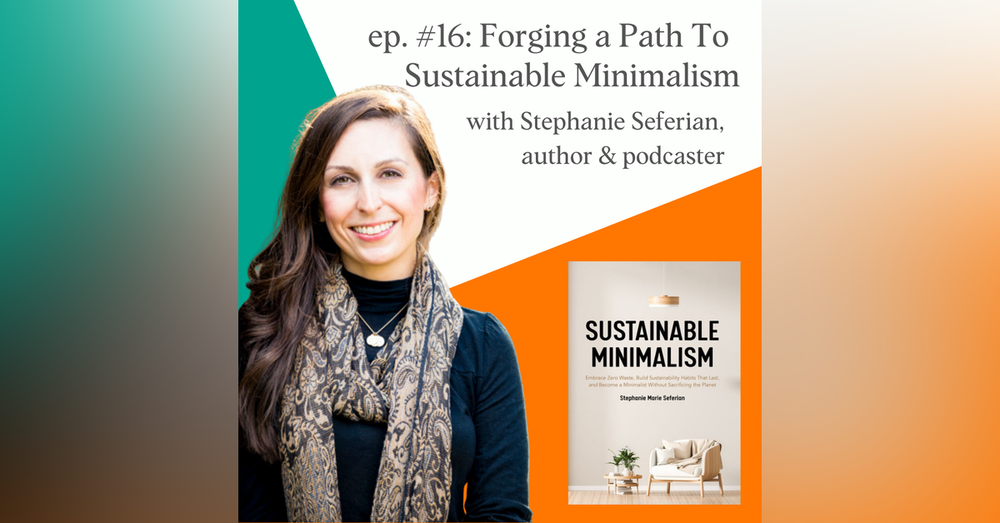 Forging a Path To Sustainable Minimalism with Stephanie Seferian, author of Sustainable Minimalism