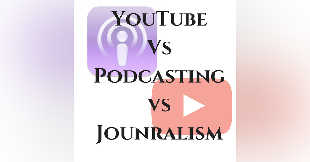 YouTuber Vs Podcaster Vs Journalism