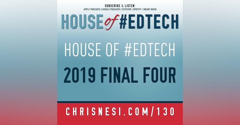 2019 House of #EdTech Final Four - HoET130
