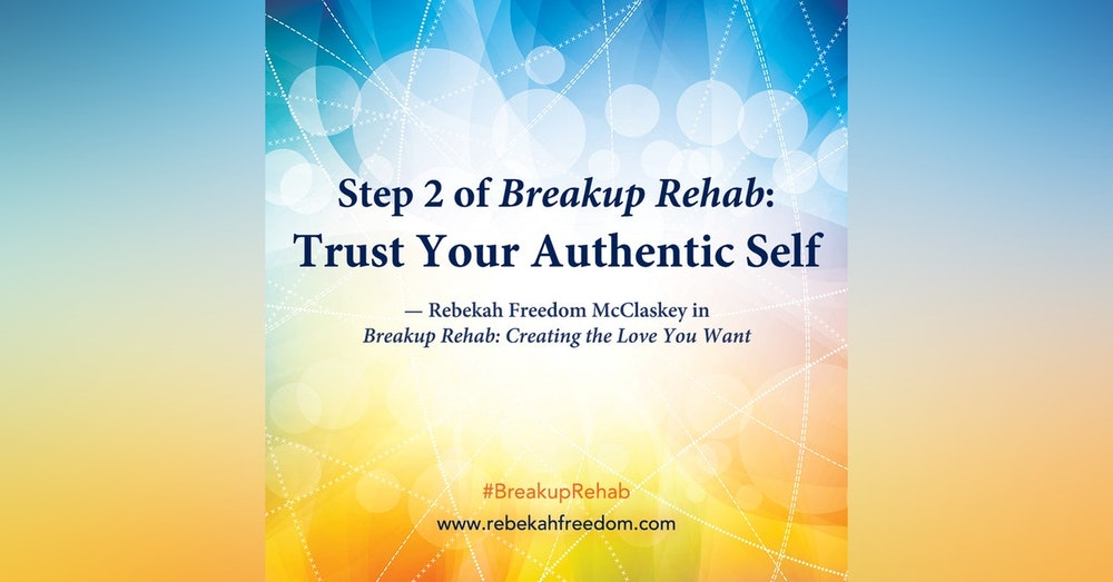 Step 2 Breakup Rehab - Trust Your Authentic Self
