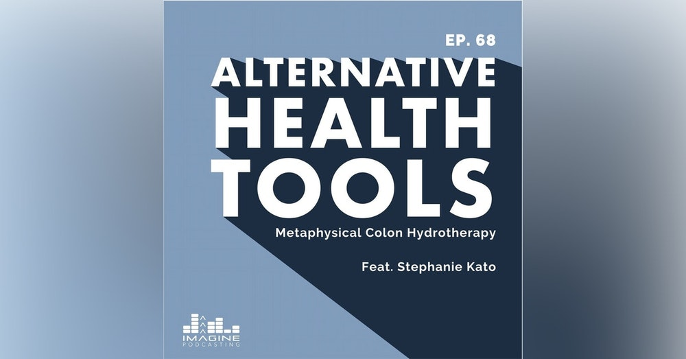 068 Stephanie Kato: Metaphysical Colon Hydrotherapy