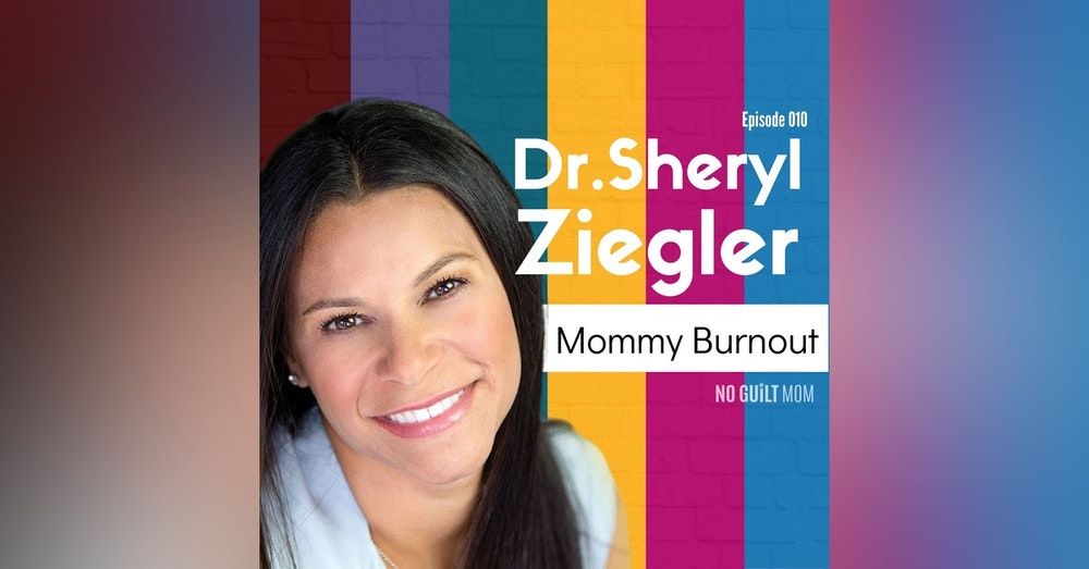35: Mommy Burnout with Dr. Sheryl Ziegler