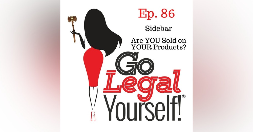 Ep. 86 Sidebar: Are YOU Sold on YOUR Products?