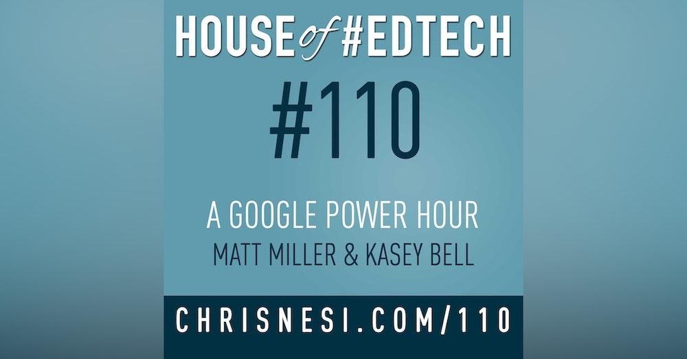 A Google Power Hour with Matt Miller and Kasey Bell - HoET110
