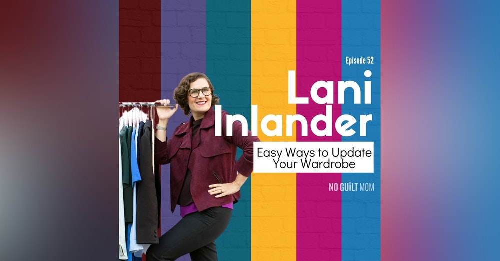 052 Easy Ways to Update Your Wardrobe with Lani Inlander