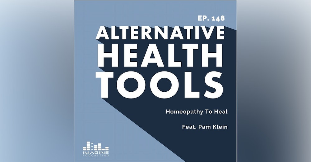 148 Homeopathy To Heal featuring Pam Klein