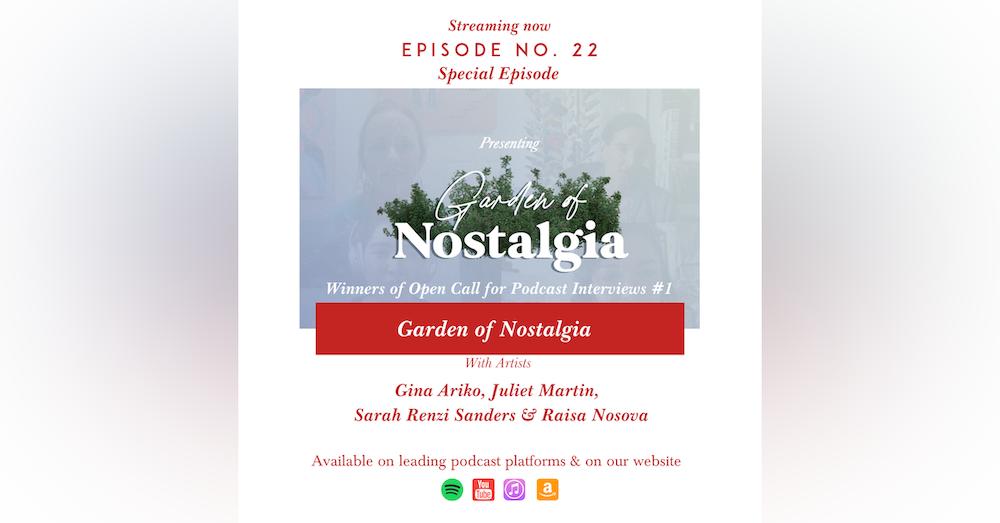 GARDEN OF NOSTALGIA: Special Episode with Artists Gina Ariko, Juliet Martin, Sarah Renzi Sanders & Raisa Nosova