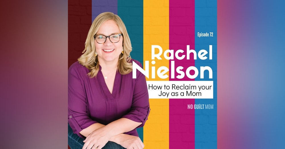 072 How to Reclaim Your Mom Joy with Rachel Nielson