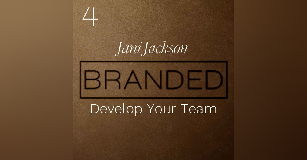 004 Jani Jackson: Develop Your Team - Make the Relationships and Connections Strong and Lasting
