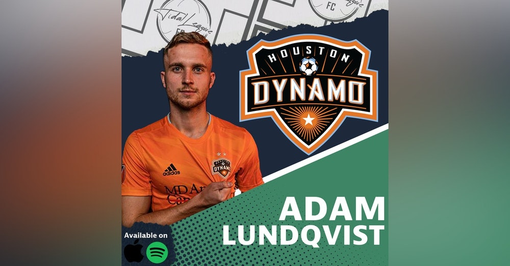 Adam Lundqvist | Early Days in Europe | Finding Success in the MLS | Houston Dynamo