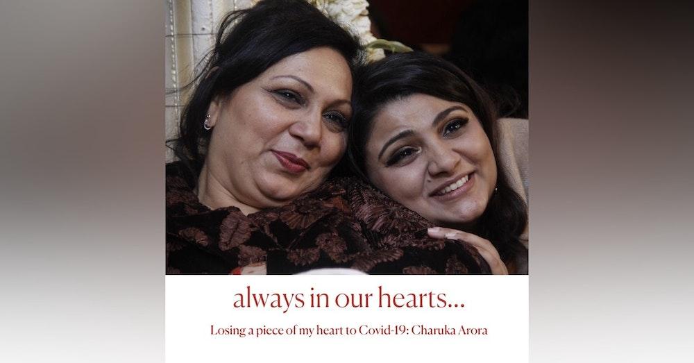 Losing a piece of my heart to Covid-19: Charuka Arora