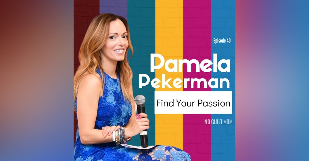 040 Find Your Passion with Pamela Pekerman