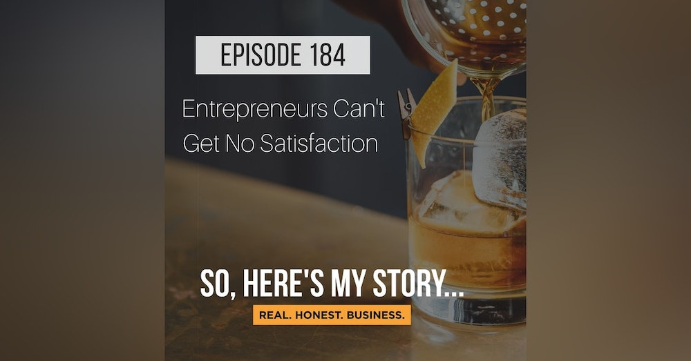 Ep184: Entrepreneurs Can't Get No Satisfaction