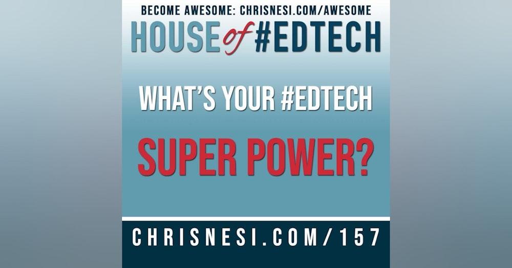 What's Your #EdTech Super Power? - HoET157