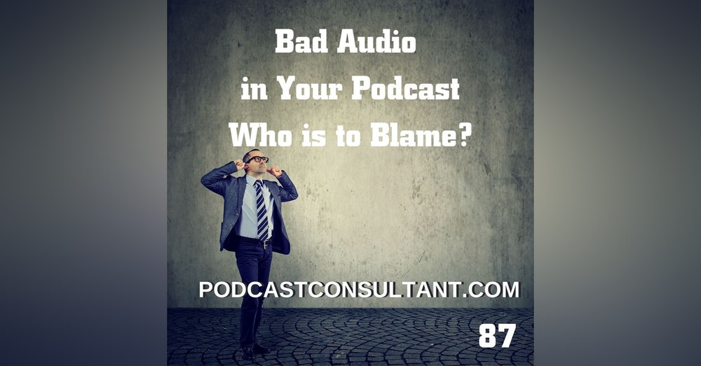 Bad Audio in Your Podcast - Who is to Blame?