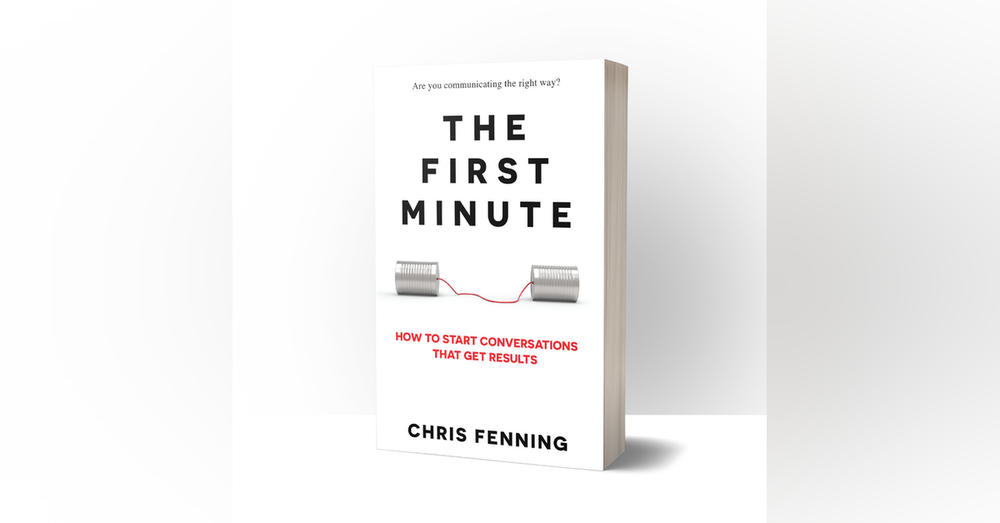 The First Minute: How to Start Conversations That Get Results with Chris Fenning