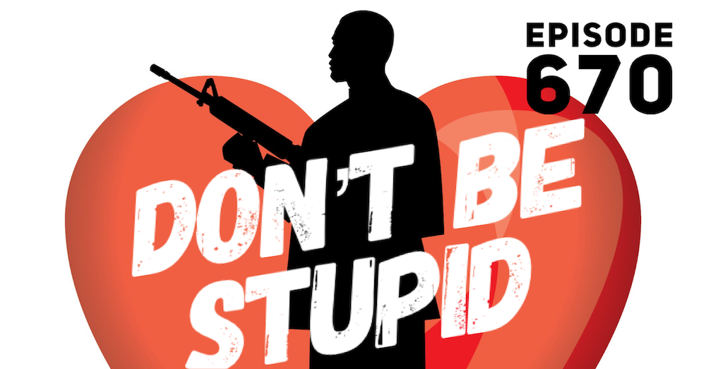 Don't Be Stupid - Episode 670