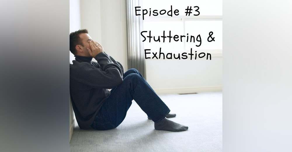 Stuttering & Exhaustion
