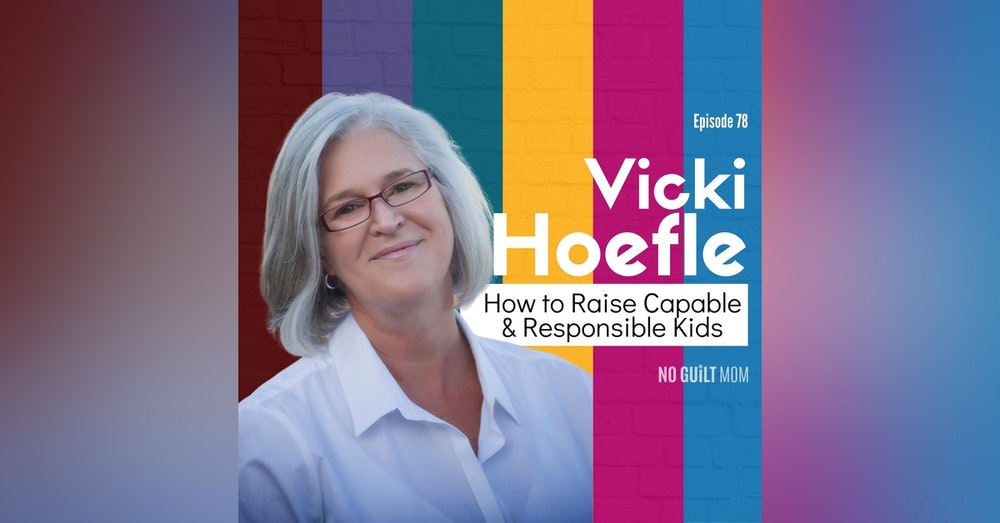 078 How to Raise Capable & Responsible Kids with Vicki Hoefle