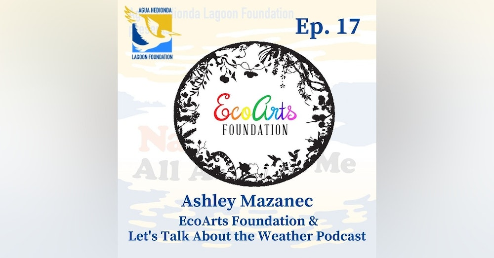 Ep. 17 EcoArts Foundation & Let's Talk About the Weather Podcast