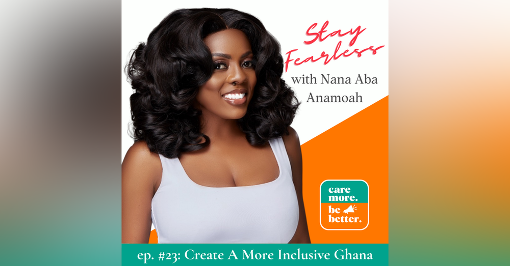 Stay Fearless! Create A More Inclusive Ghana with Nana Aba Anamoah, General Manager of GH One & Star 105.3 FM