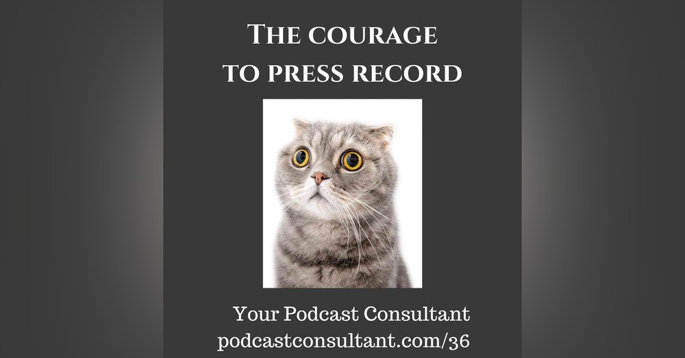 The Courage to Press Record