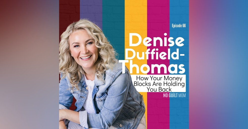 066 How Your Money Blocks Are Holding You Back with Denise Duffield-Thomas