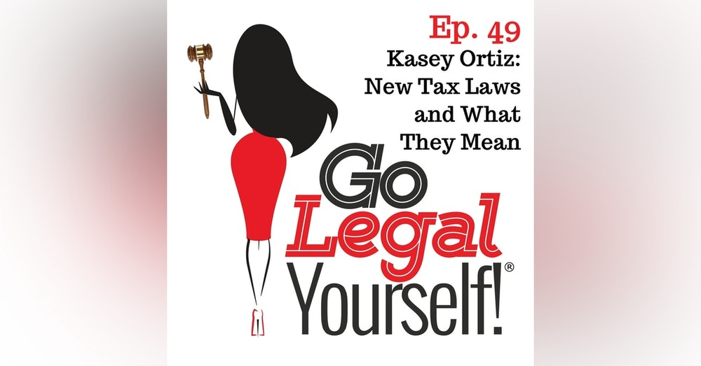 Ep. 49 Kasey Ortiz: New Tax Laws and What They Mean