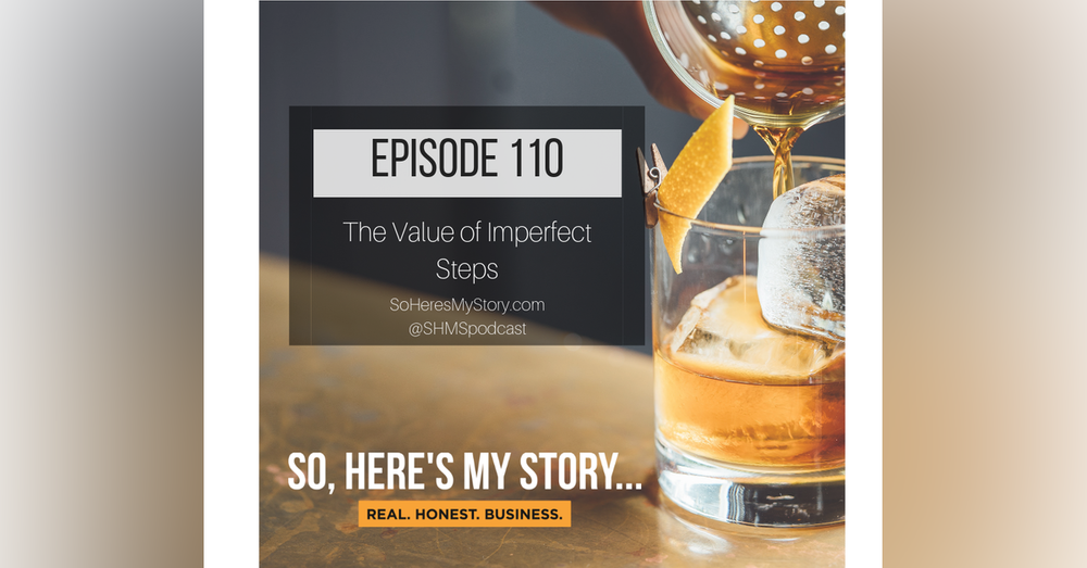 Ep110: The Value of Imperfect Steps