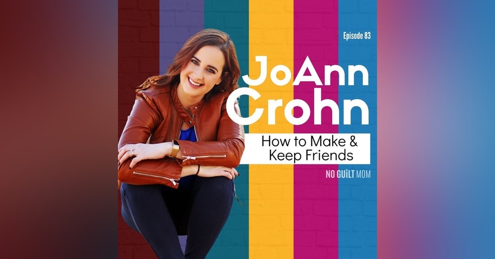083- How to Make and Keep Friends with JoAnn Crohn