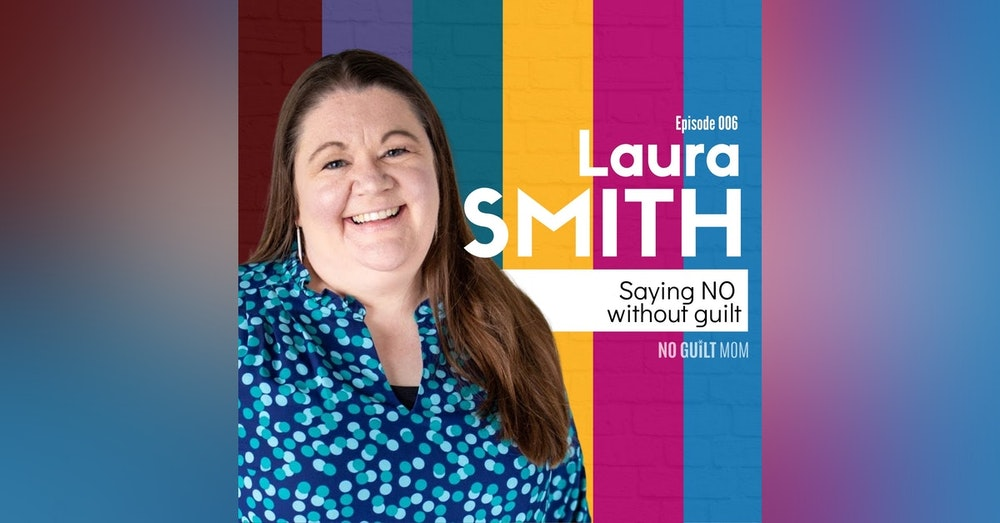 006: Saying No Without Guilt with Laura Smith