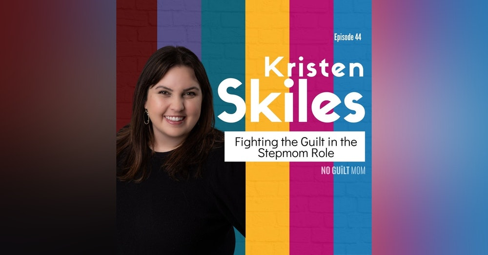 044 Fighting the Guilt in the Stepmom Role with Kristen Skiles