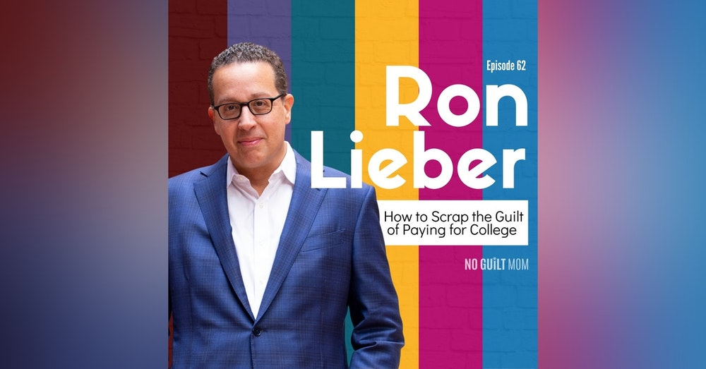 062 How Scrap the Guilt of Paying for College with Ron Lieber