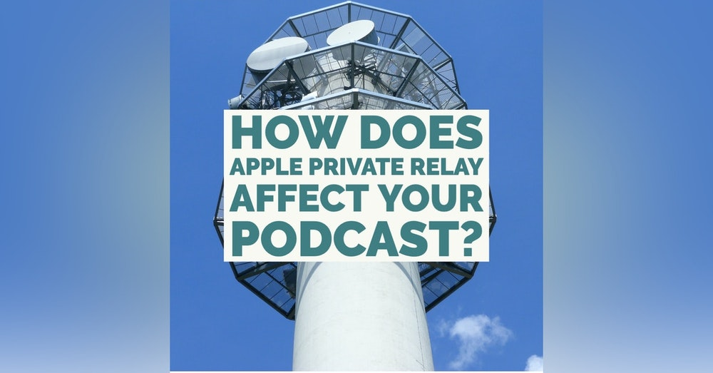 How Does Apple Private Relay Affect Your Podcast?