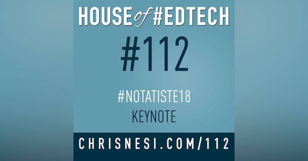 #NotAtISTE18 Keynote - HoET112