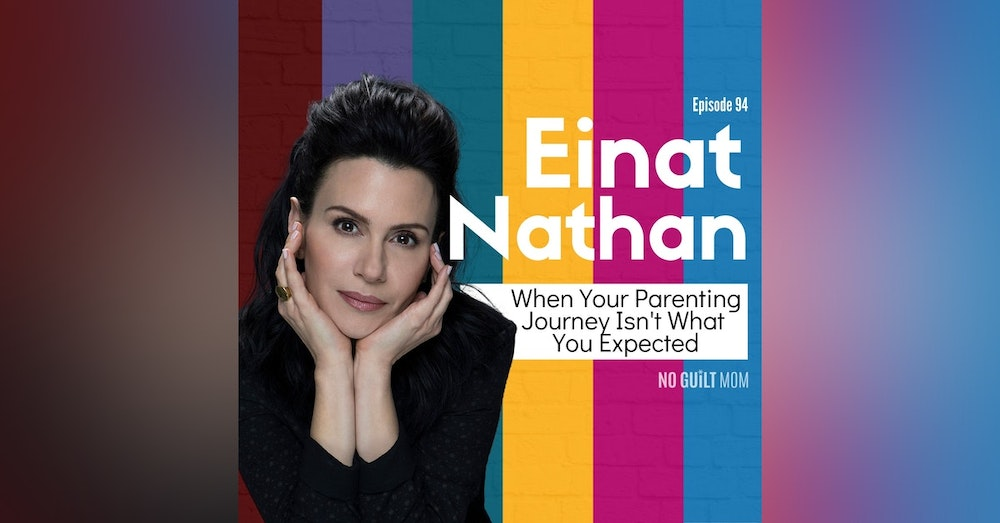 094 When Your Parenting Journey Isn't What You Expected with Einat Nathan