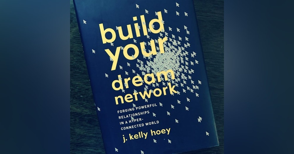 Building A Powerful Network with J. Kelly Hoey