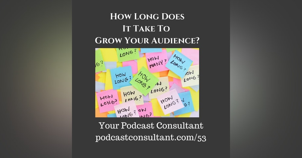 How Long Does it Take to Grow Your Podcast Audience?