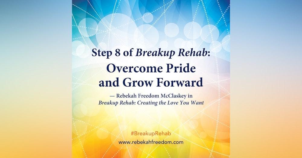 Step 8 Breakup Rehab - Overcome Pride and Grow Forward