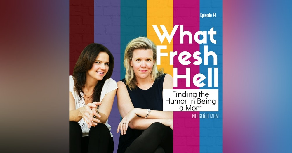 074 Finding the Humor in Being a Mom with Amy Wilson & Margaret Ables of What Fresh Hell