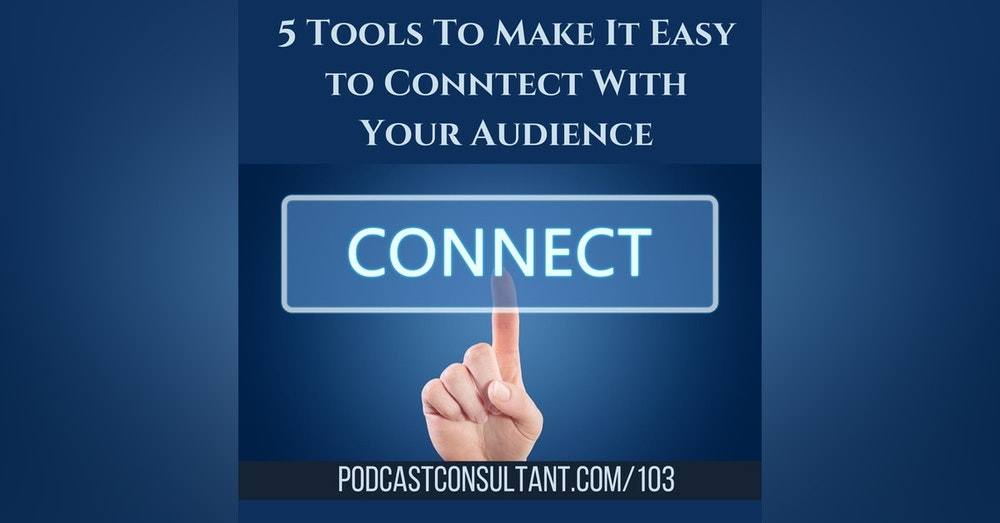 5 Tools to Make It Easy to Connect With Your Audience