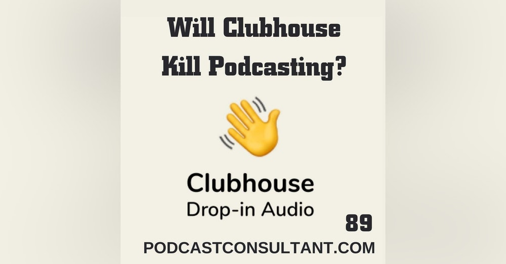 Is Clubhouse Going to Kill Podcasting?