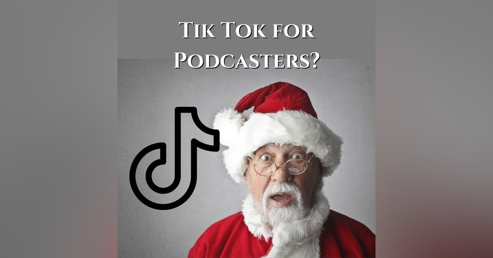 Tik Tok For Podcasters?