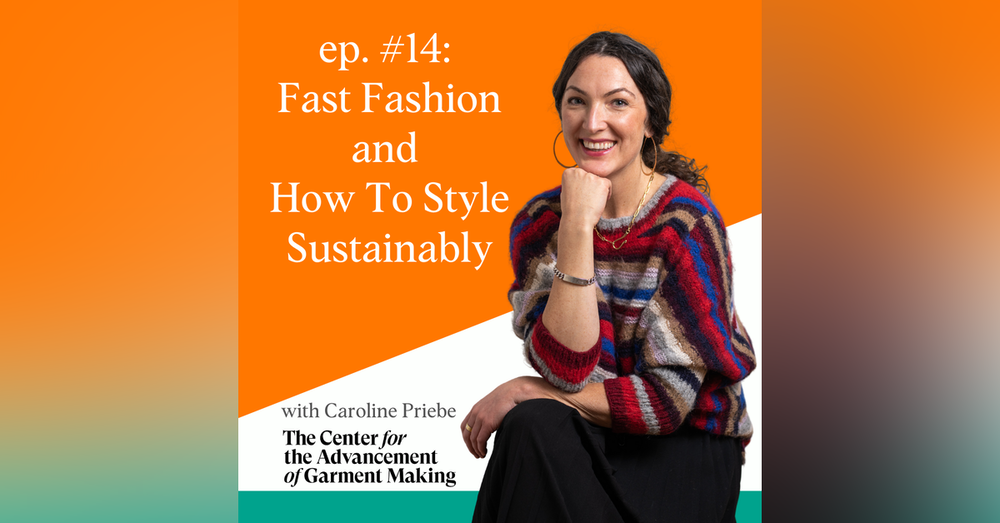 Fast Fashion and How to Style Sustainably with Caroline Priebe of The Center for the Advancement of Garment Making