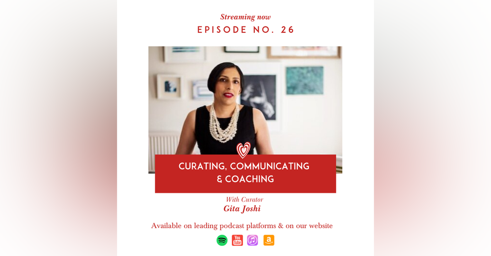 Curating, Coaching & Communicating with Curator Gita Joshi